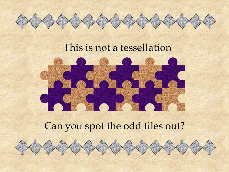 This is not a tessellation Can you spot the odd tiles out?