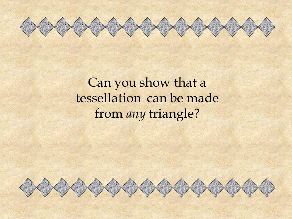 Can you show that a tessellation can be made from any triangle?