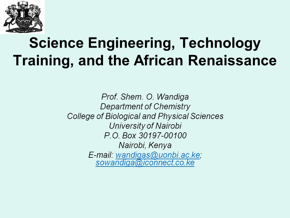 Science Engineering, Technology Training, and the African Renaissance Prof. Shem. O. Wandiga Department of Chemistry College of Biological and Physica