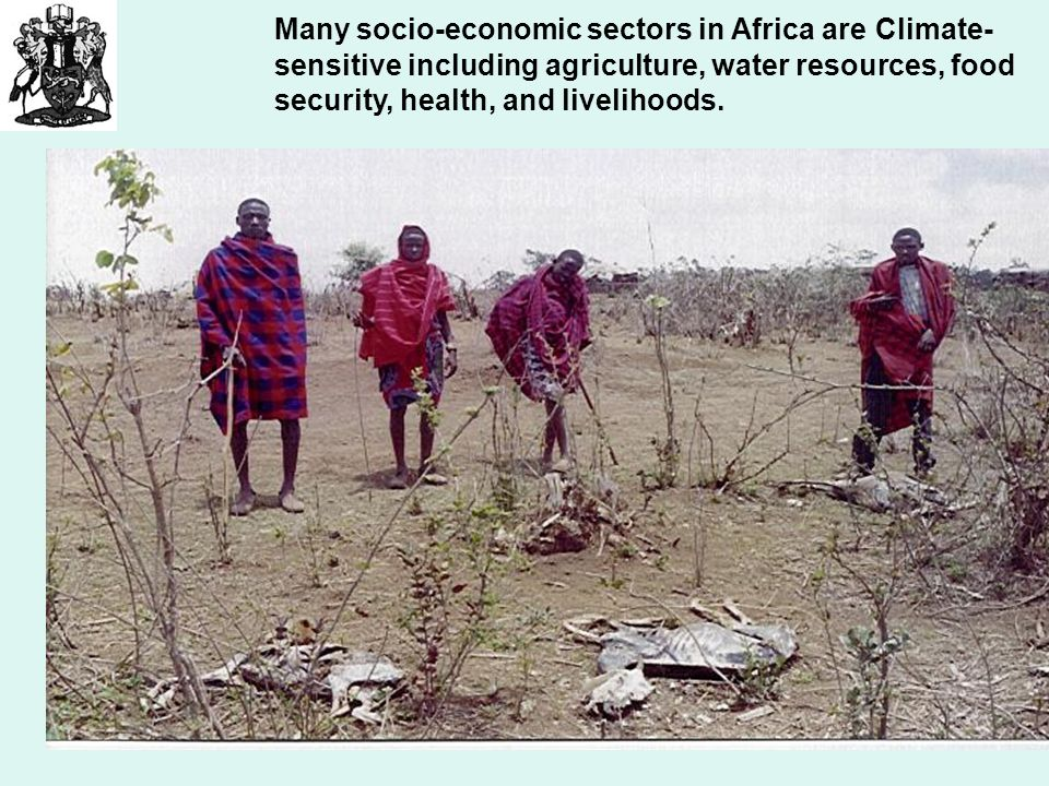 Many socio-economic sectors in Africa are Climate- sensitive including agriculture, water resources, food security, health, and livelihoods.