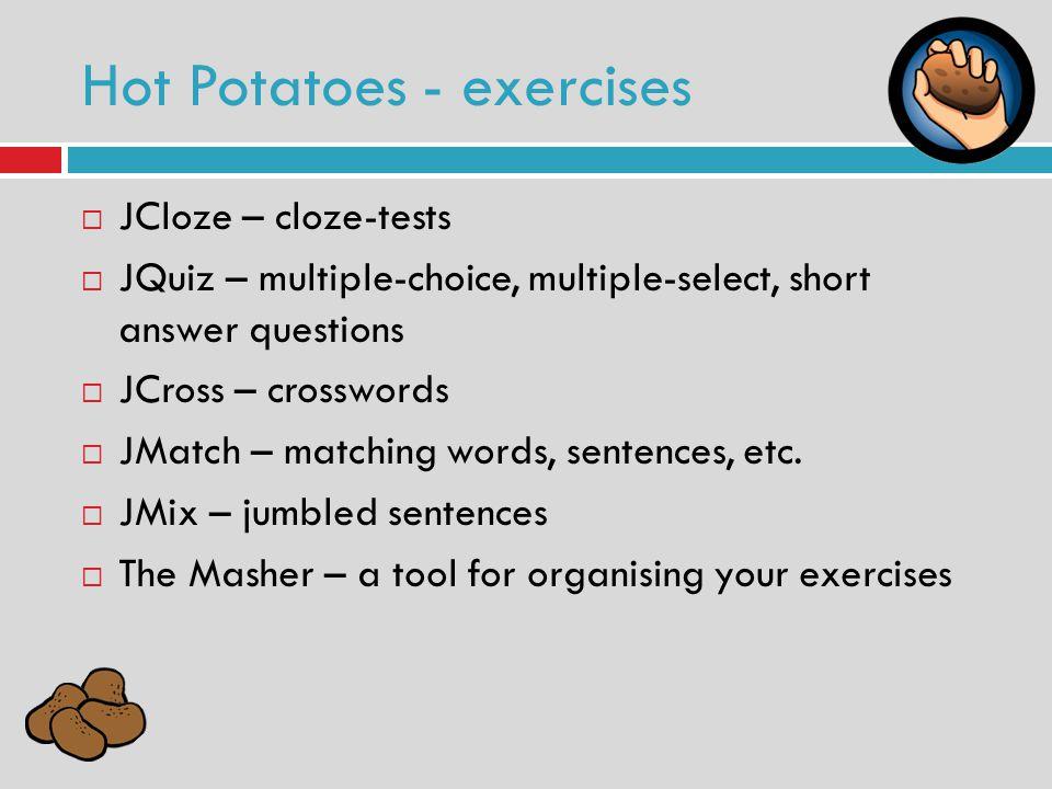 JCloze – cloze-tests JQuiz – multiple-choice, multiple-select, short answer questions JCross – crosswords JMatch – matching words, sentences, etc.