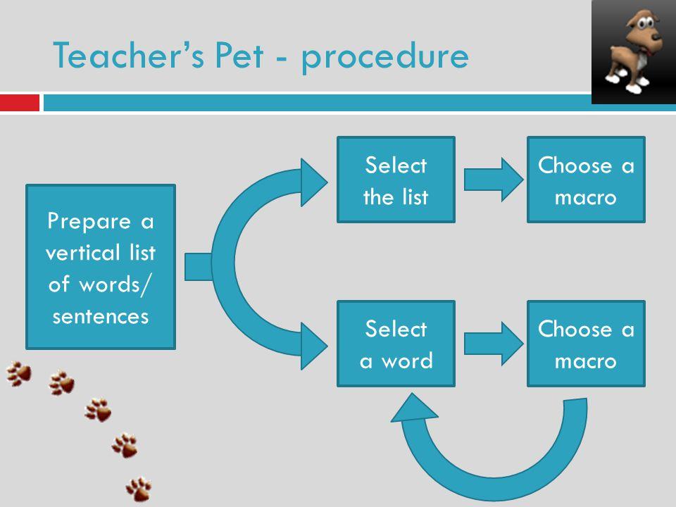 Teachers Pet - procedure Prepare a vertical list of words/ sentences Select the list Choose a macro Select a word Choose a macro