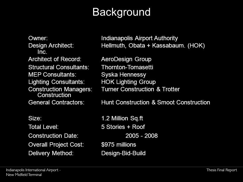 Background Owner: Indianapolis Airport Authority Design Architect:Hellmuth, Obata + Kassabaum. (HOK) Inc. Architect of Record:AeroDesign Group Structu