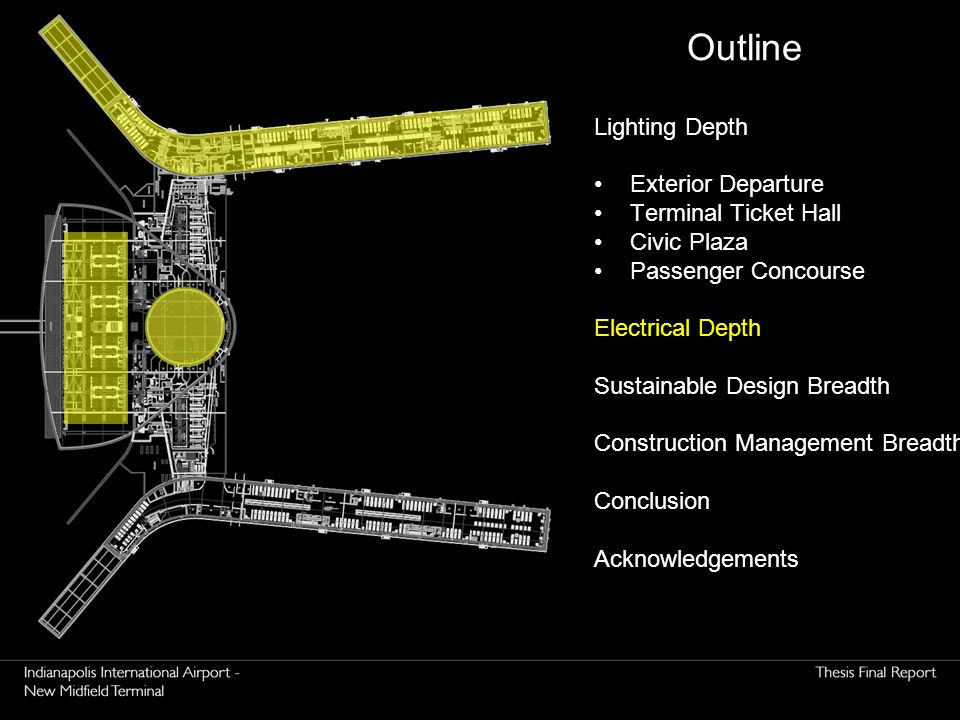Outline Lighting Depth Exterior Departure Terminal Ticket Hall Civic Plaza Passenger Concourse Electrical Depth Sustainable Design Breadth Construction Management Breadth Conclusion Acknowledgements