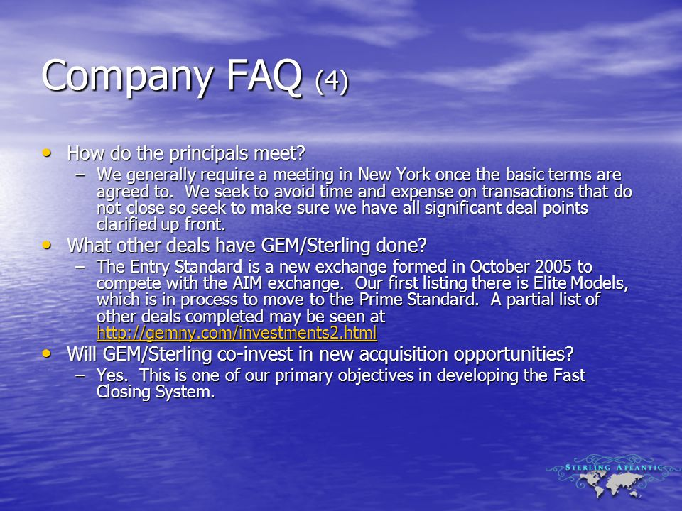 Company FAQ (4) How do the principals meet? How do the principals meet? –We generally require a meeting in New York once the basic terms are agreed to