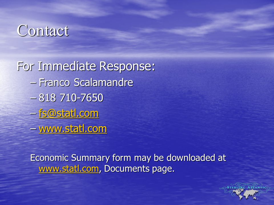 Contact For Immediate Response: –Franco Scalamandre –818 710-7650 –fs@statl.com fs@statl.com –www.statl.com www.statl.com Economic Summary form may be downloaded at www.statl.com, Documents page.
