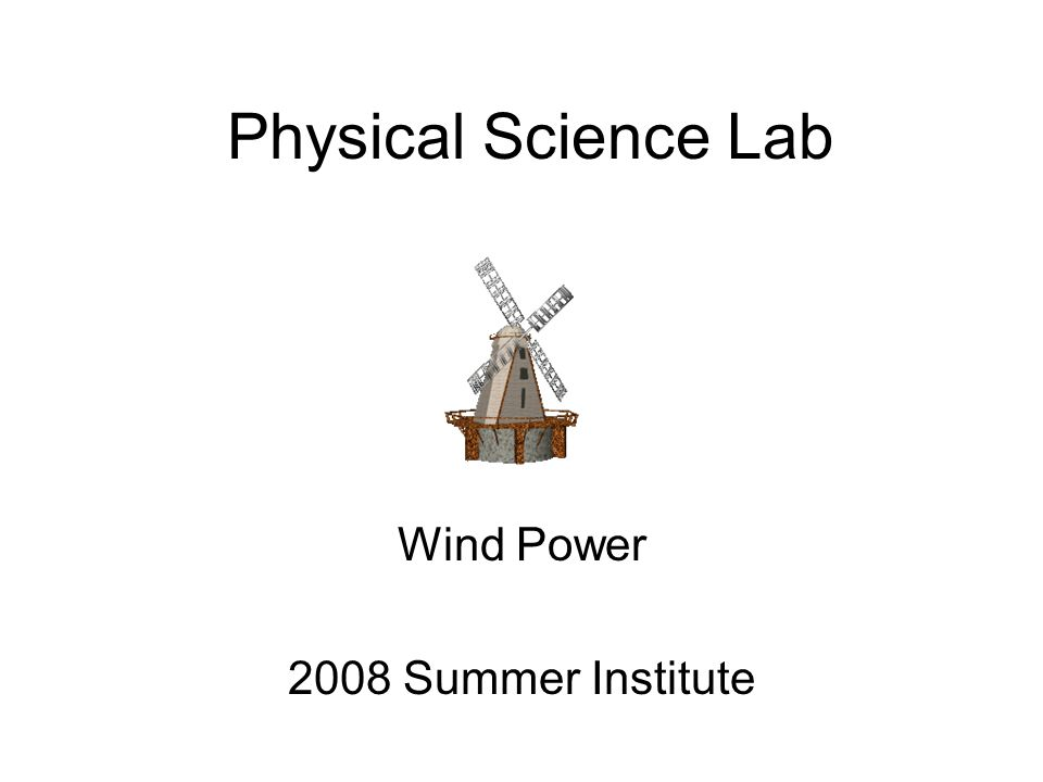 Physical Science Lab Wind Power 2008 Summer Institute