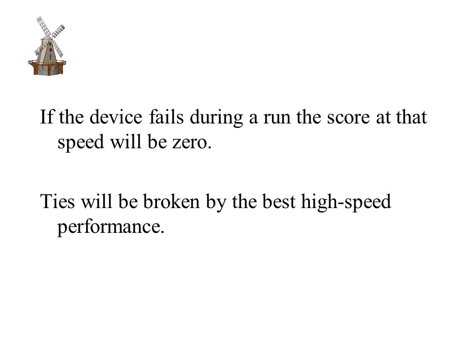 If the device fails during a run the score at that speed will be zero.