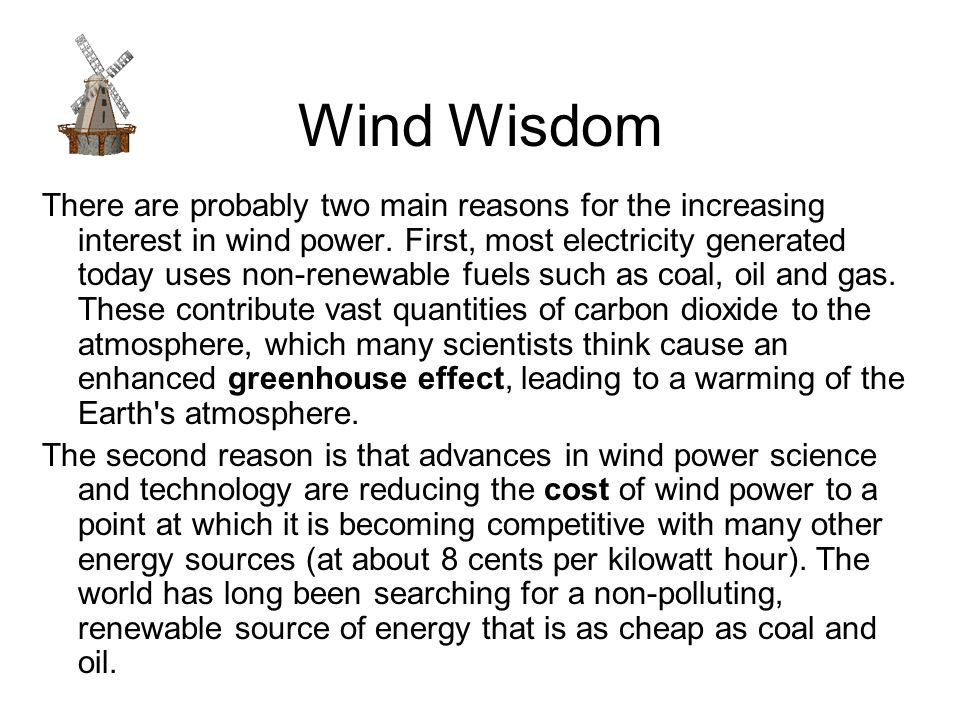 Wind Wisdom There are probably two main reasons for the increasing interest in wind power.