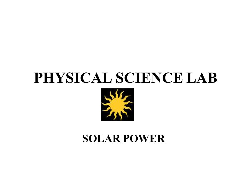 PHYSICAL SCIENCE LAB SOLAR POWER