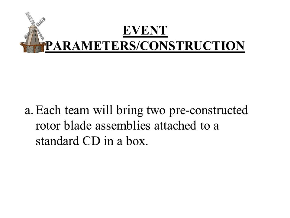 EVENT PARAMETERS/CONSTRUCTION a.Each team will bring two pre-constructed rotor blade assemblies attached to a standard CD in a box.