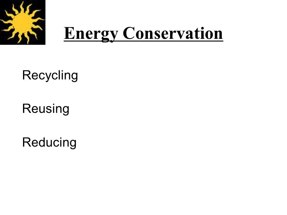 Recycling Reusing Reducing Energy Conservation