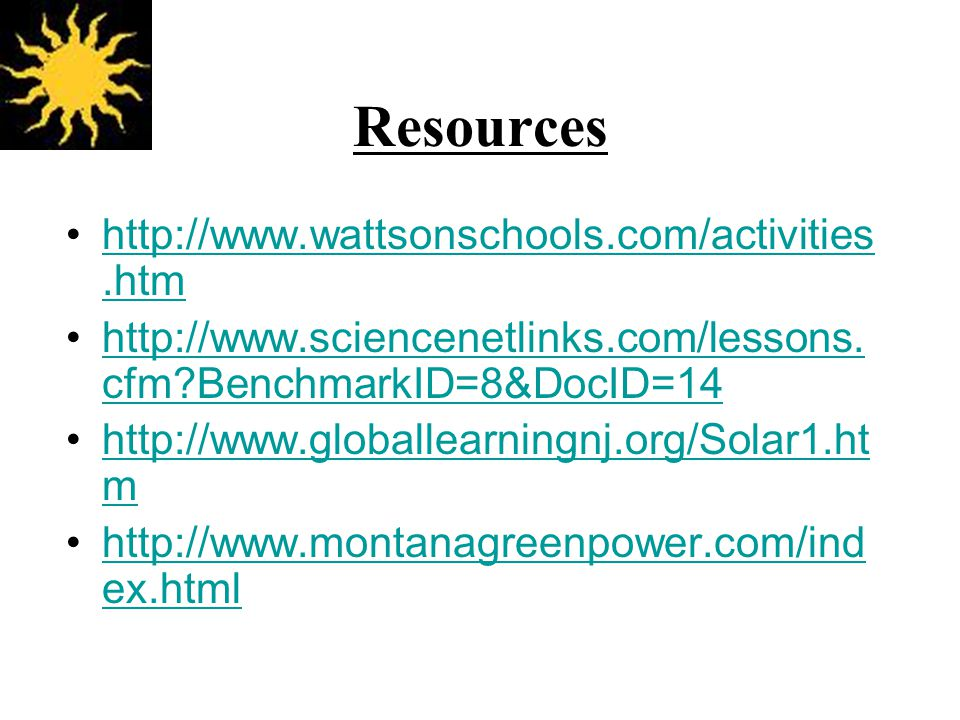 Resources http://www.wattsonschools.com/activities.htmhttp://www.wattsonschools.com/activities.htm http://www.sciencenetlinks.com/lessons.