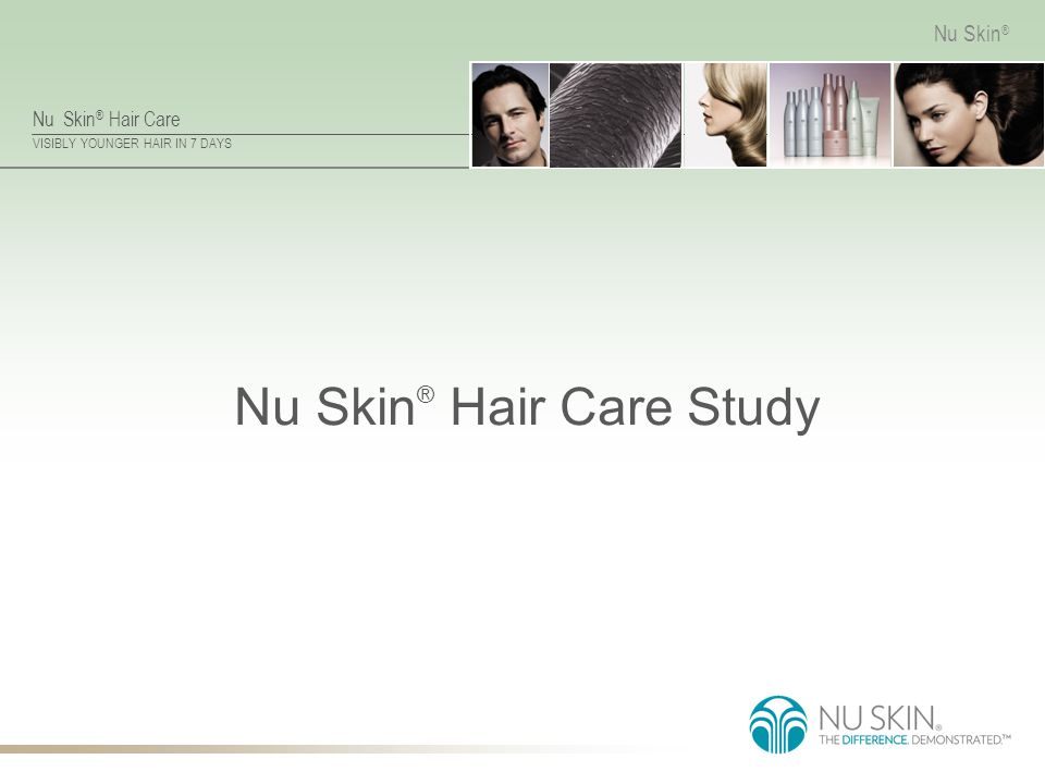 Nu Skin ® Hair Care VISIBLY YOUNGER HAIR IN 7 DAYS Nu Skin ® Nu Skin ® Hair Care Study
