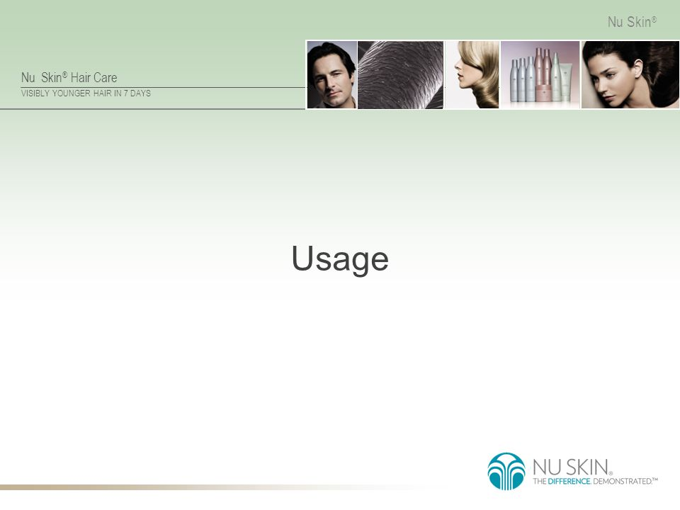 Nu Skin ® Hair Care VISIBLY YOUNGER HAIR IN 7 DAYS Nu Skin ® Usage