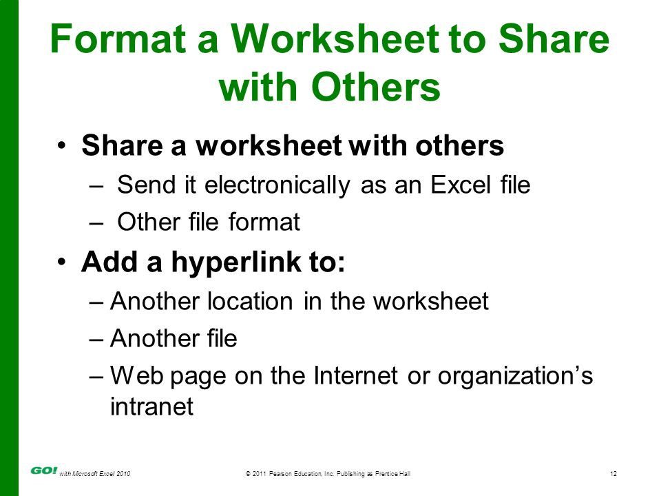 with Microsoft Excel 2010 © 2011 Pearson Education, Inc. Publishing as Prentice Hall12 Format a Worksheet to Share with Others Share a worksheet with