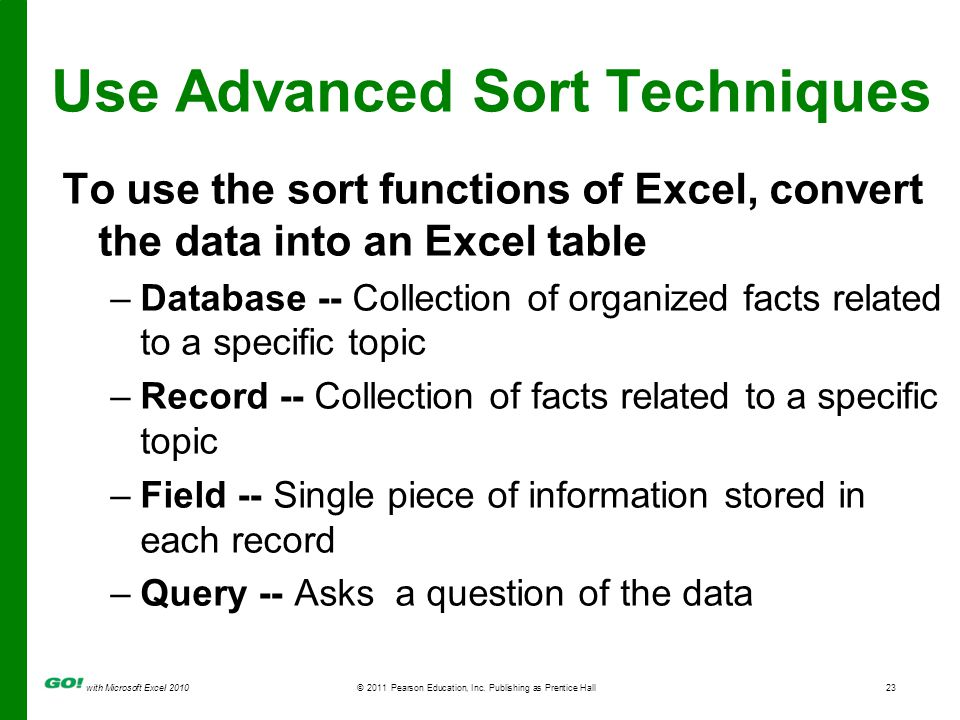 with Microsoft Excel 2010 © 2011 Pearson Education, Inc. Publishing as Prentice Hall23 Use Advanced Sort Techniques To use the sort functions of Excel