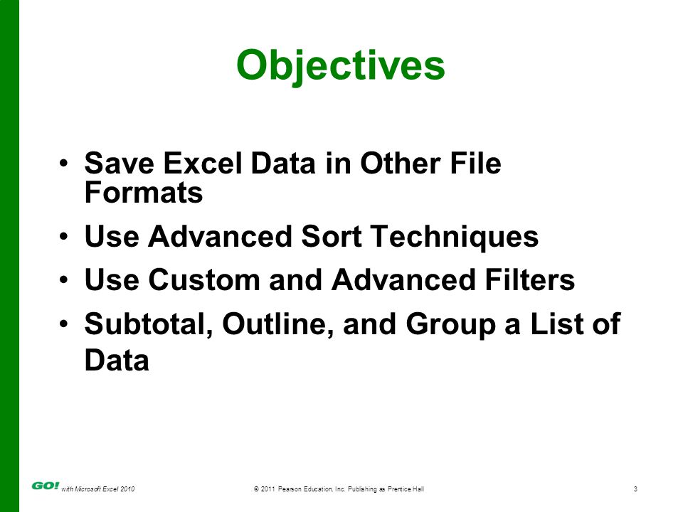 with Microsoft Excel 2010 © 2011 Pearson Education, Inc. Publishing as Prentice Hall3 Objectives Save Excel Data in Other File Formats Use Advanced So