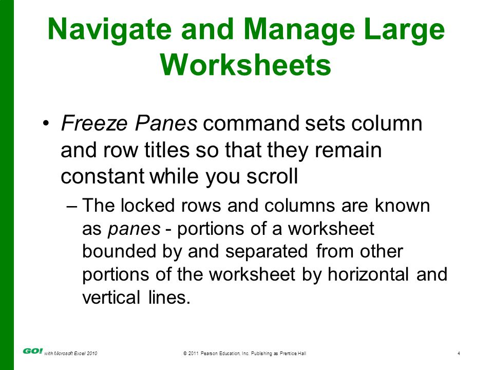 with Microsoft Excel 2010 © 2011 Pearson Education, Inc. Publishing as Prentice Hall4 Freeze Panes command sets column and row titles so that they rem