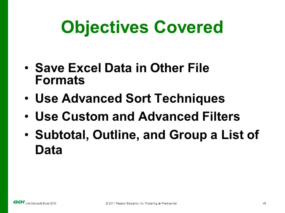 with Microsoft Excel 2010 © 2011 Pearson Education, Inc. Publishing as Prentice Hall45 Objectives Covered Save Excel Data in Other File Formats Use Ad