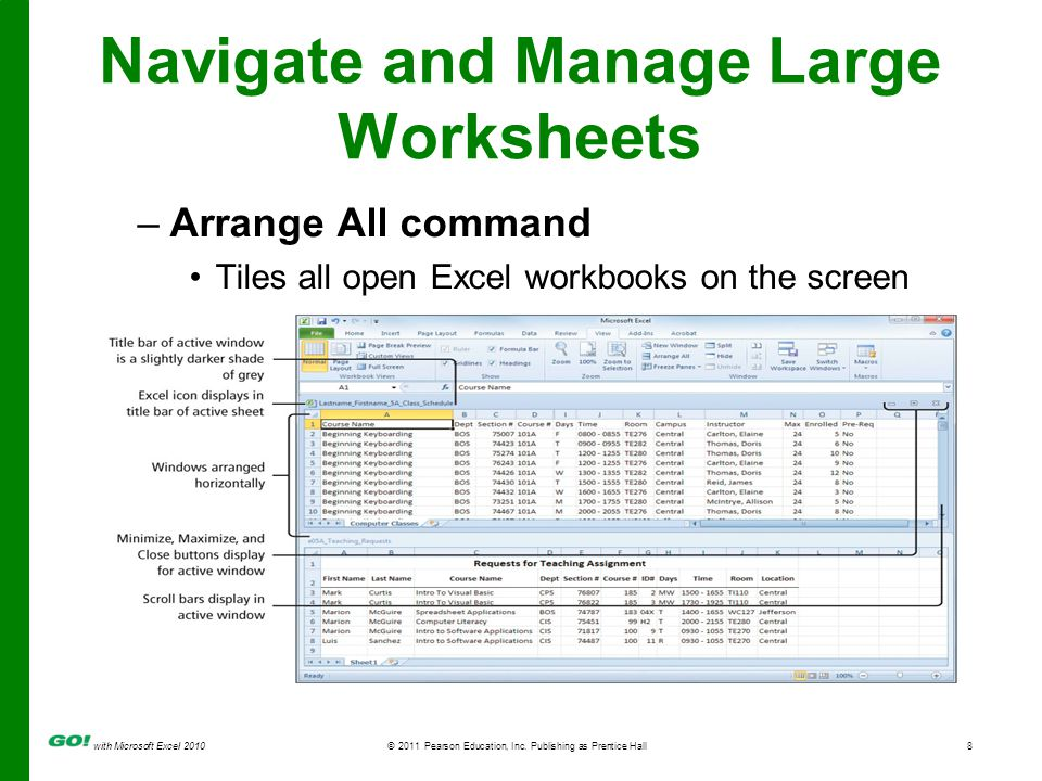 with Microsoft Excel 2010 © 2011 Pearson Education, Inc. Publishing as Prentice Hall8 Navigate and Manage Large Worksheets –Arrange All command Tiles