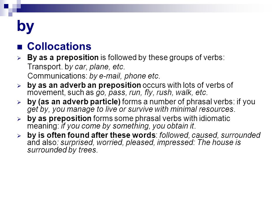 by Collocations By as a preposition is followed by these groups of verbs: Transport.