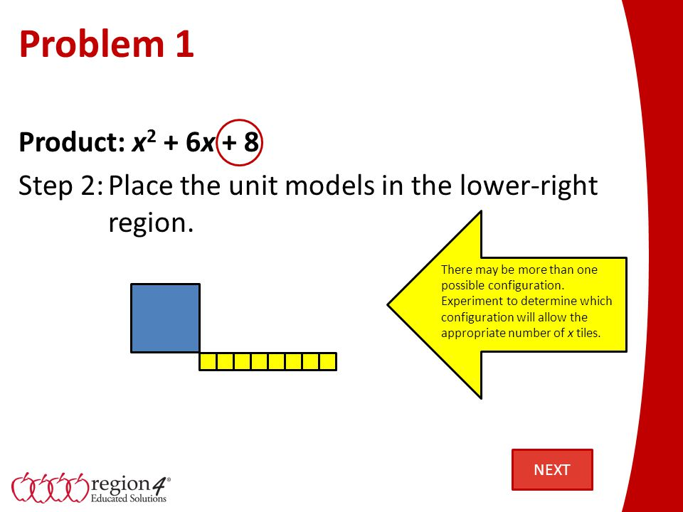Problem 1 Product: x 2 + 6x + 8 Step 2:Place the unit models in the lower-right region. There may be more than one possible configuration. Experiment