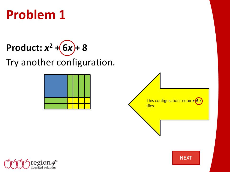 Problem 1 Product: x 2 + 6x + 8 Determine the dimensions.