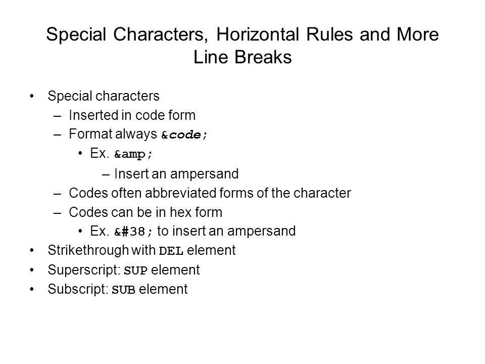 Special Characters, Horizontal Rules and More Line Breaks Special characters –Inserted in code form –Format always &code; Ex. & –Insert an ampersa