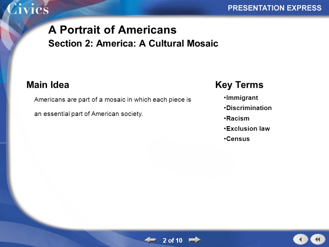 2 of 10 A Portrait of Americans Section 2: America: A Cultural Mosaic Main Idea Americans are part of a mosaic in which each piece is an essential par