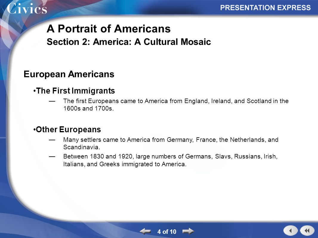 4 of 10 A Portrait of Americans Section 2: America: A Cultural Mosaic European Americans The First Immigrants The first Europeans came to America from