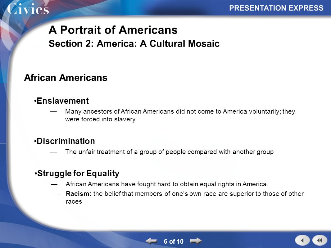 6 of 10 A Portrait of Americans Section 2: America: A Cultural Mosaic African Americans Enslavement Many ancestors of African Americans did not come t