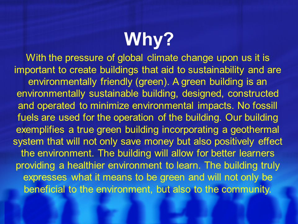 Why? With the pressure of global climate change upon us it is important to create buildings that aid to sustainability and are environmentally friendl