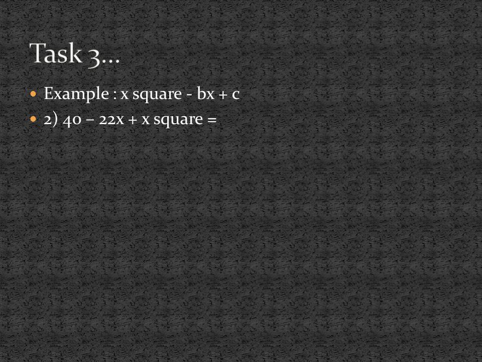 Example : x square - bx + c 2) 40 – 22x + x square =