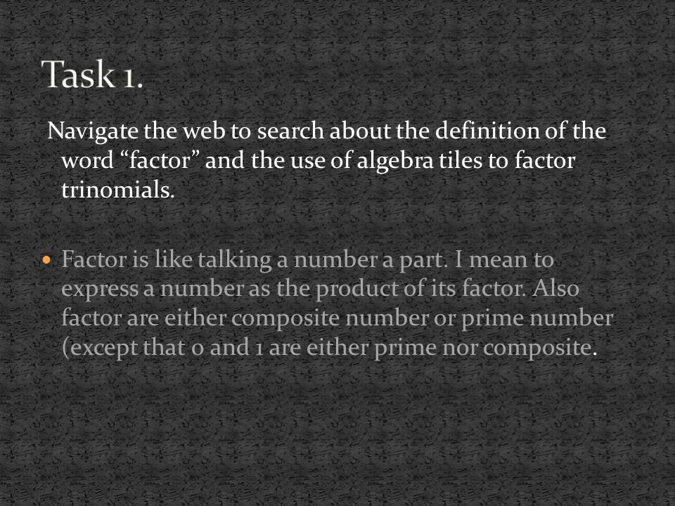 Navigate the web to search about the definition of the word factor and the use of algebra tiles to factor trinomials.