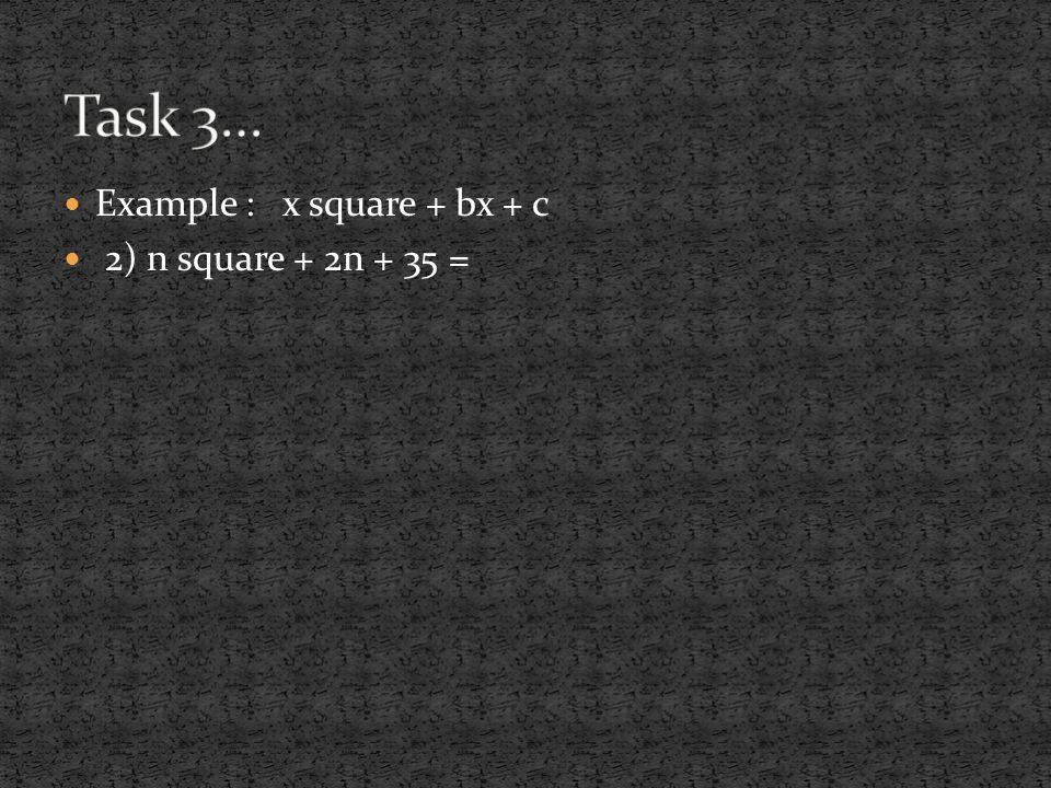 Example : x square + bx + c 2) n square + 2n + 35 =