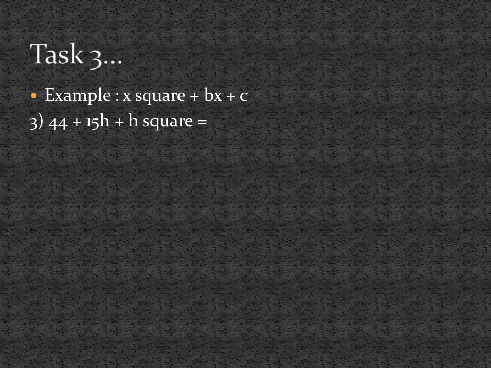 Example : x square + bx + c 3) 44 + 15h + h square =