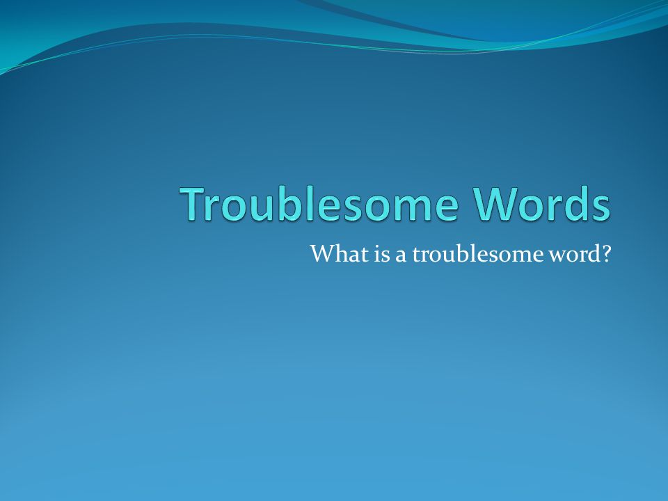 What is a troublesome word