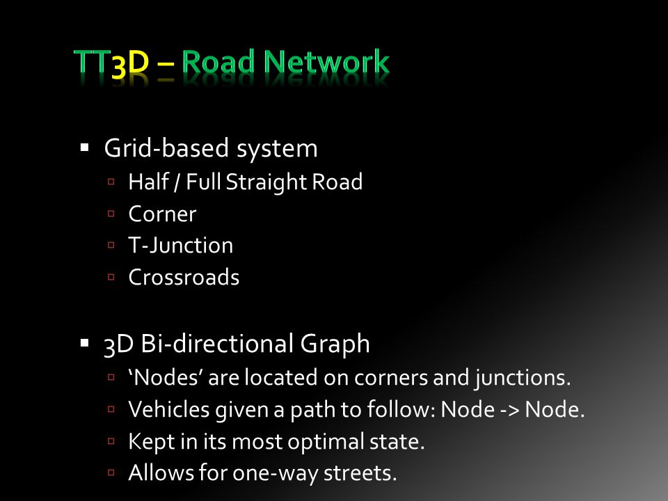 Grid-based system Half / Full Straight Road Corner T-Junction Crossroads 3D Bi-directional Graph Nodes are located on corners and junctions.