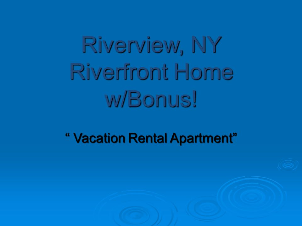 Riverview, NY Riverfront Home w/Bonus! Vacation Rental Apartment Vacation Rental Apartment