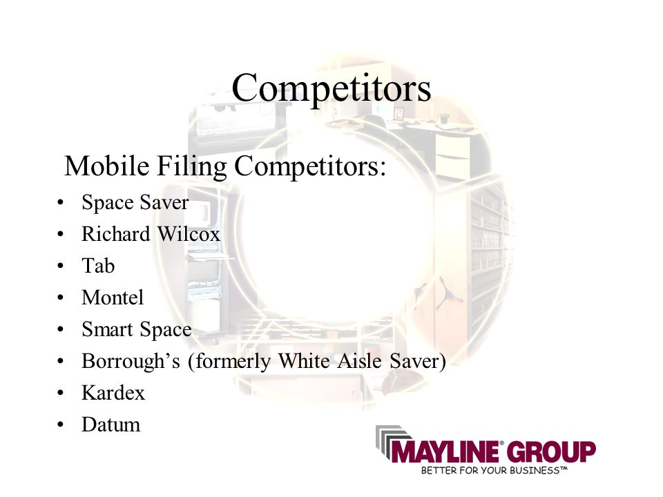 Competitors Mobile Filing Competitors: Space Saver Richard Wilcox Tab Montel Smart Space Borroughs (formerly White Aisle Saver) Kardex Datum