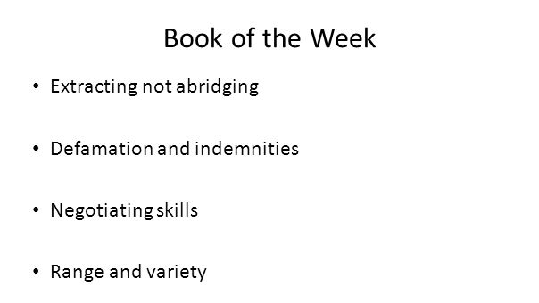 Book of the Week Extracting not abridging Defamation and indemnities Negotiating skills Range and variety