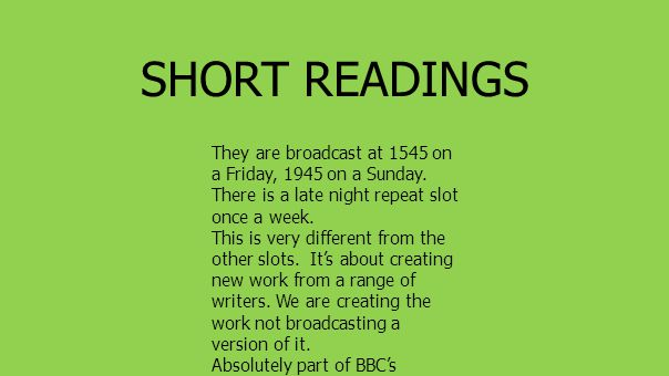 SHORT READINGS They are broadcast at 1545 on a Friday, 1945 on a Sunday.
