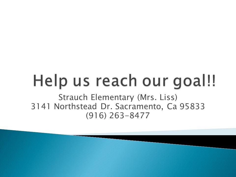 Strauch Elementary (Mrs. Liss) 3141 Northstead Dr. Sacramento, Ca 95833 (916) 263-8477