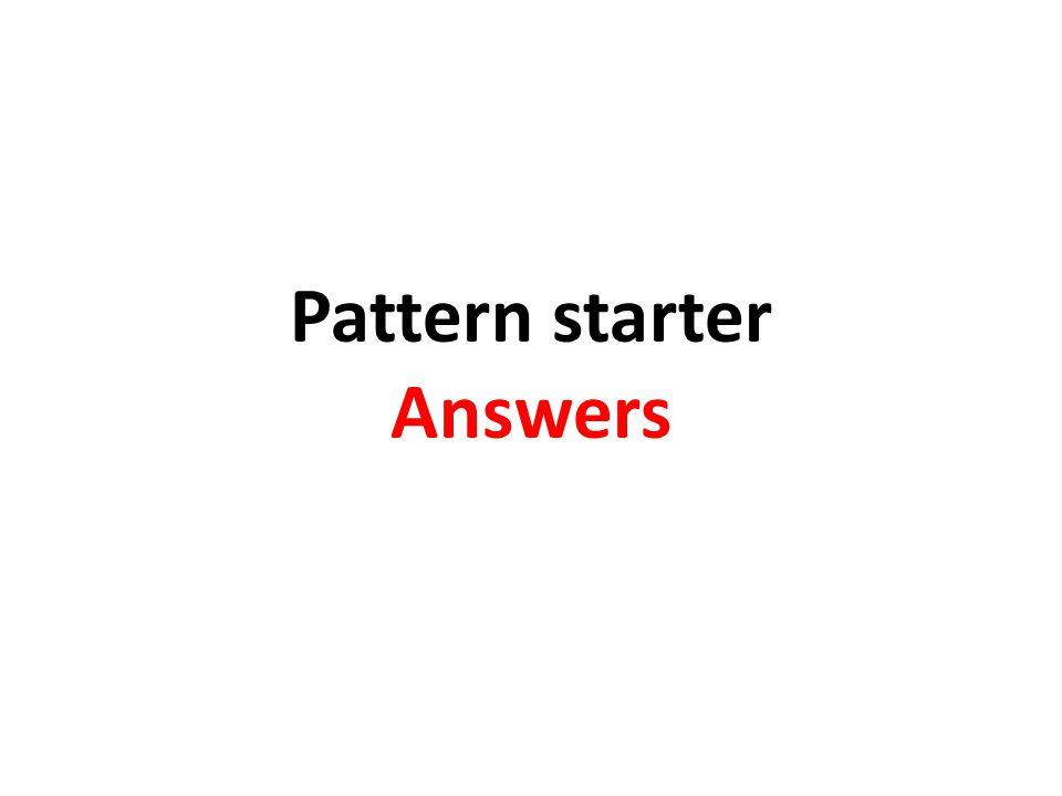 Pattern starter Answers