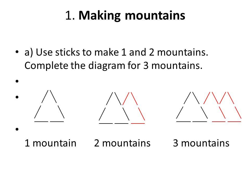 1. Making mountains a) Use sticks to make 1 and 2 mountains.