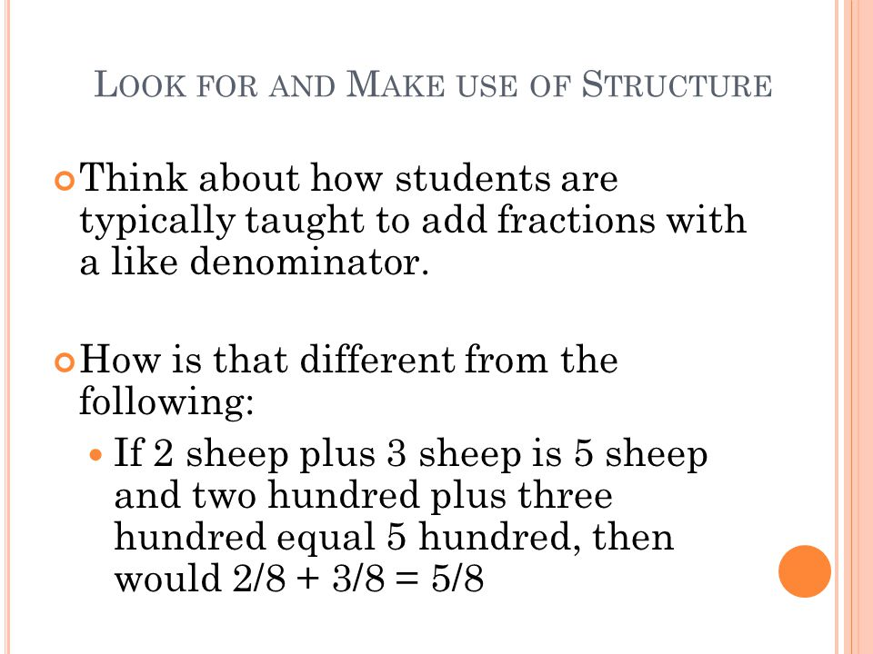 L OOK FOR AND M AKE USE OF S TRUCTURE Think about how students are typically taught to add fractions with a like denominator.