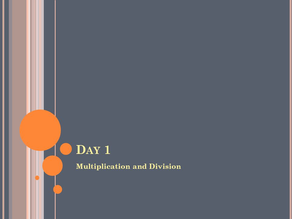 D AY 1 Multiplication and Division