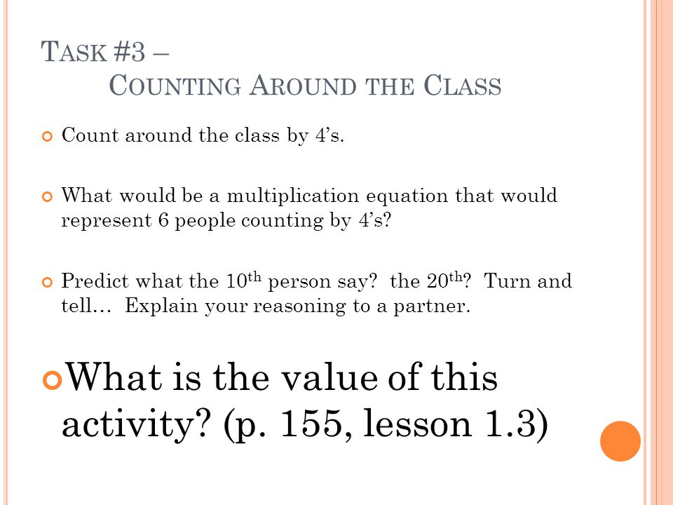 T ASK #3 – C OUNTING A ROUND THE C LASS Count around the class by 4s.