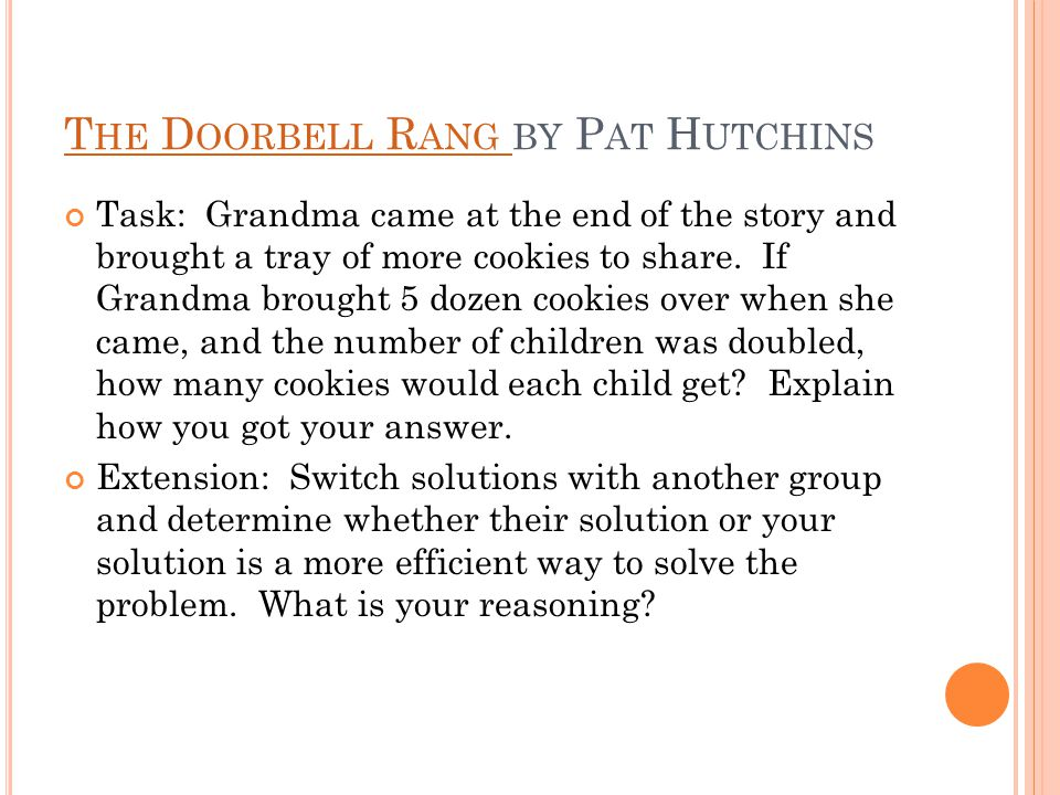 T HE D OORBELL R ANG T HE D OORBELL R ANG BY P AT H UTCHINS Task: Grandma came at the end of the story and brought a tray of more cookies to share.